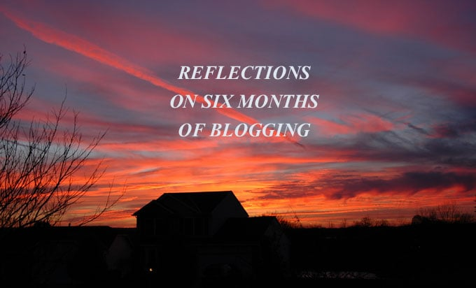 sunset with house, the words Reflections on Six Months of Blogging