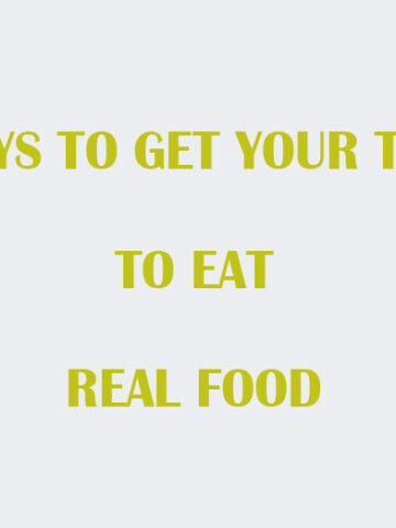 Ways to get Your Teen to Eat Real Food