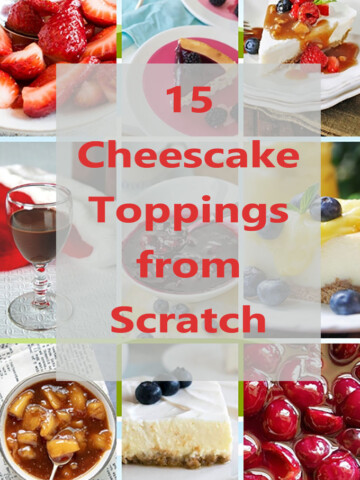 """photo collage of cheesecake toppings with the words """"15 Cheesecake Toppings from Scratch"""""""