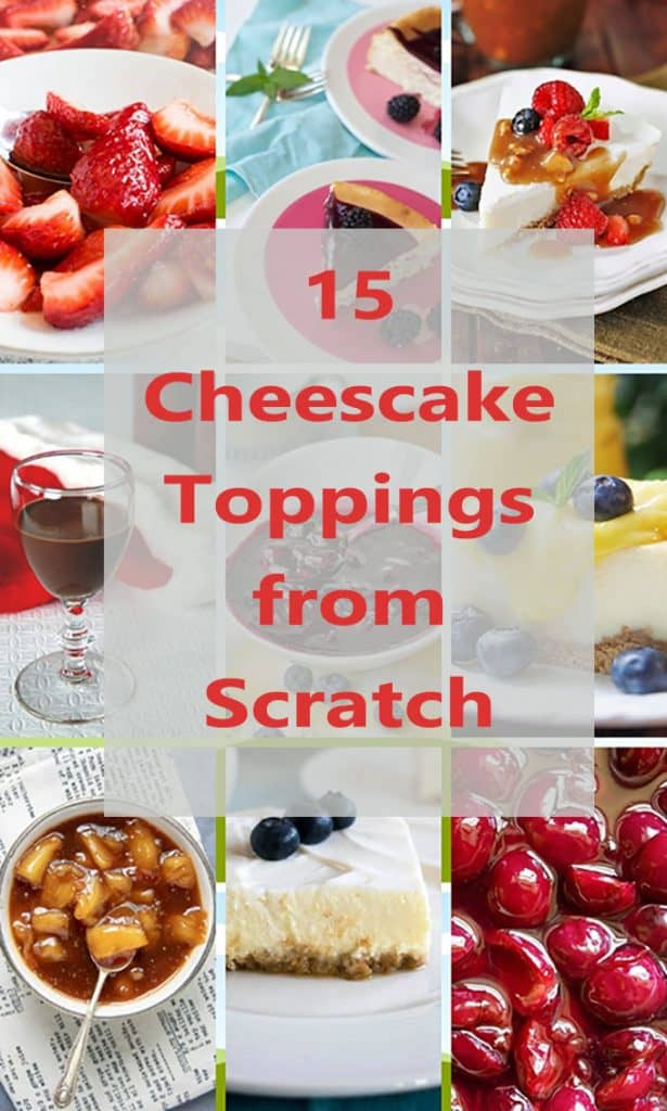 collage of cheesecake toppings from scratch