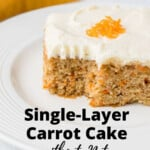 pinnable image for Single-Layer Carrot Cake Without Nuts